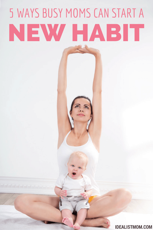 5 Ways for Busy Moms to Create a New Habit