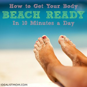 How to Get Your Body Beach-Ready in 10 Minutes a Day
