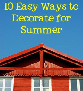 10 Easy Ways to Decorate for Summer