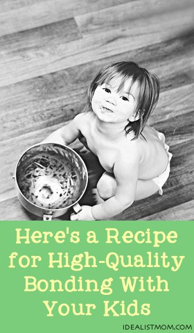 Here's a Recipe for High-Quality Bonding With Your Kids