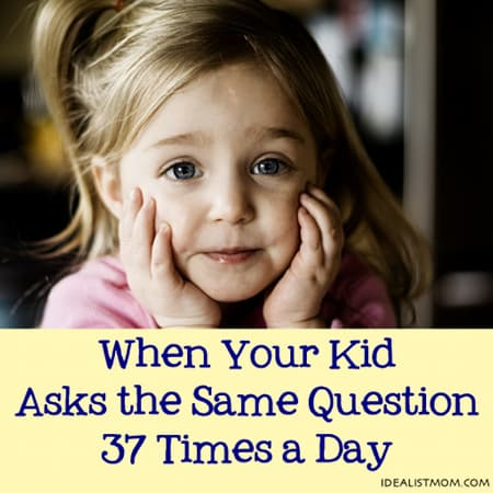 When Your Kid Asks the Same Question 37 Times a Day