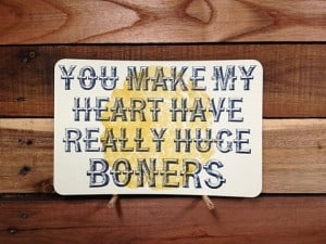 You Make My Heart Have Really Huge Boners