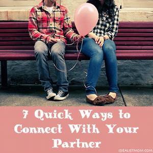 7 Quick Ways to Connect With Your Partner
