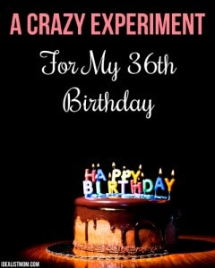 A Crazy Experiment for My 36th Birthday