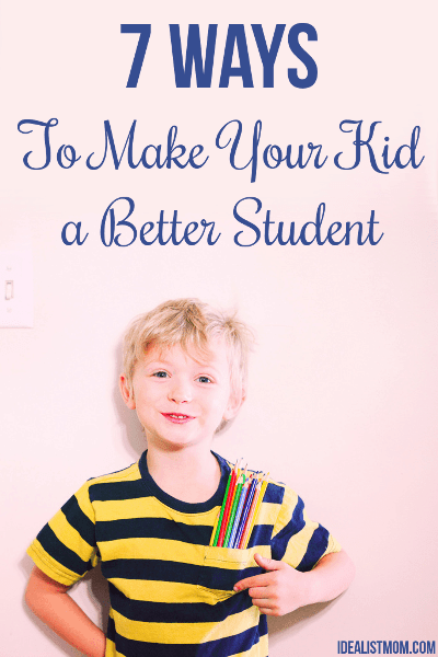 7 Surefire Ways to Make Your Kid a Better Student