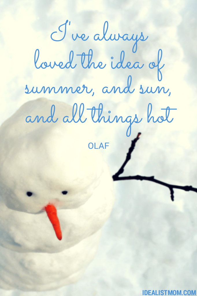 I've always loved the idea of summer, and sun, and all things hot - Olaf from Disney's Frozen