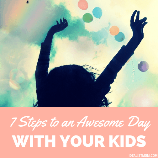 7 Steps to an Awesome Day With Your Kids
