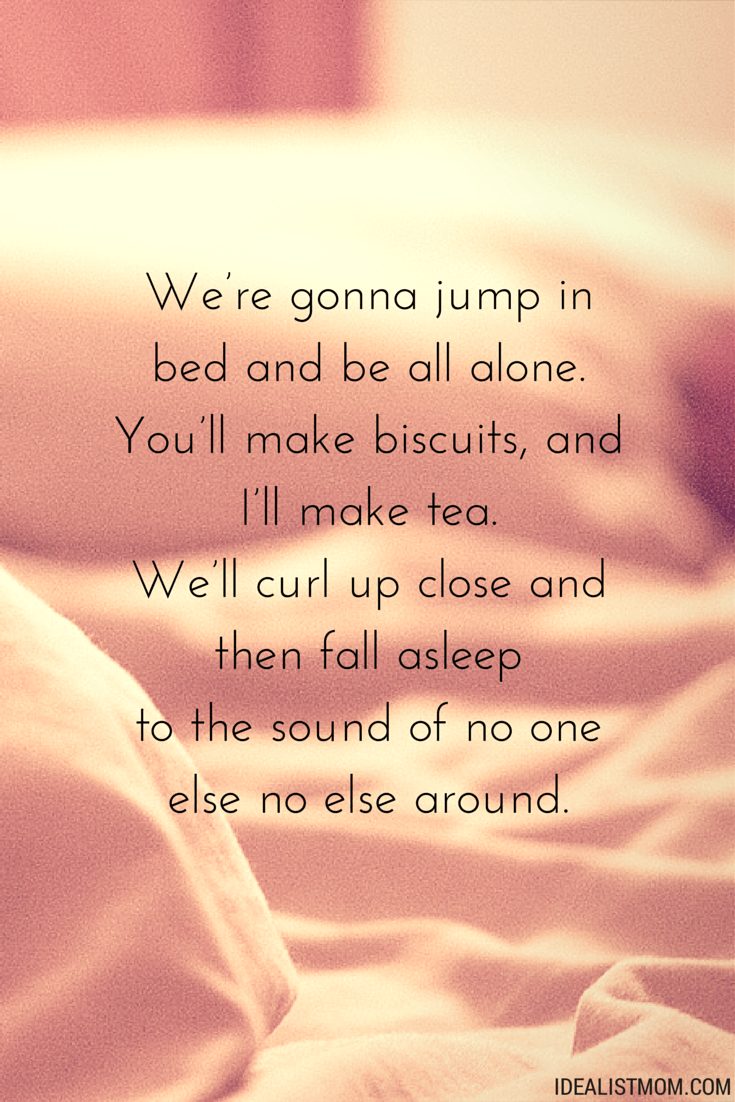 """We re gonna jump in bed and be all alone you ll make"