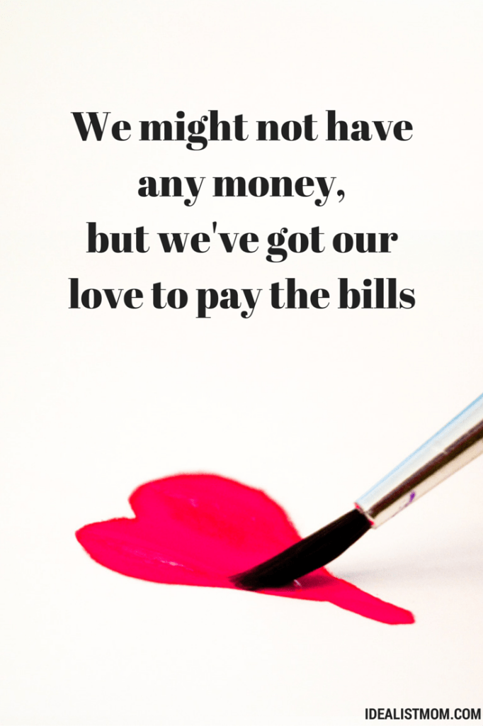 """We might not have any money But we've got our love to pay the bills"""