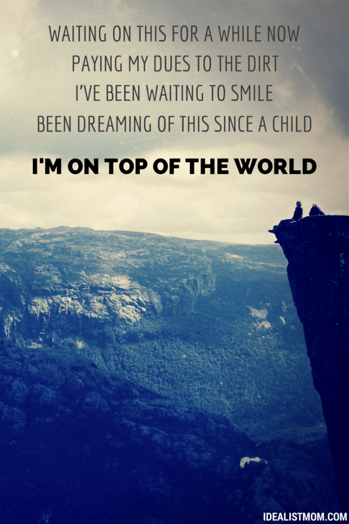 On Top of the World - the perfect song for big, scary life change!