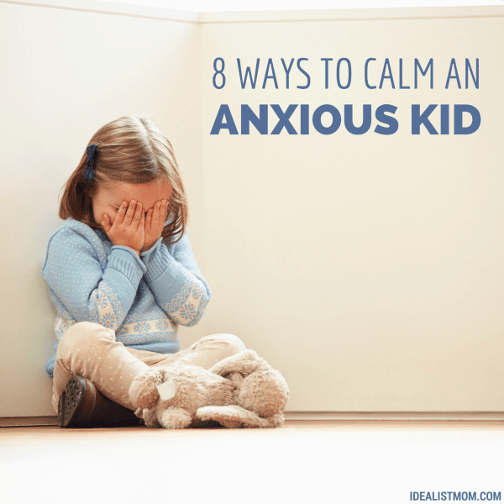 8 Surefire Ways to Calm an Anxious Child