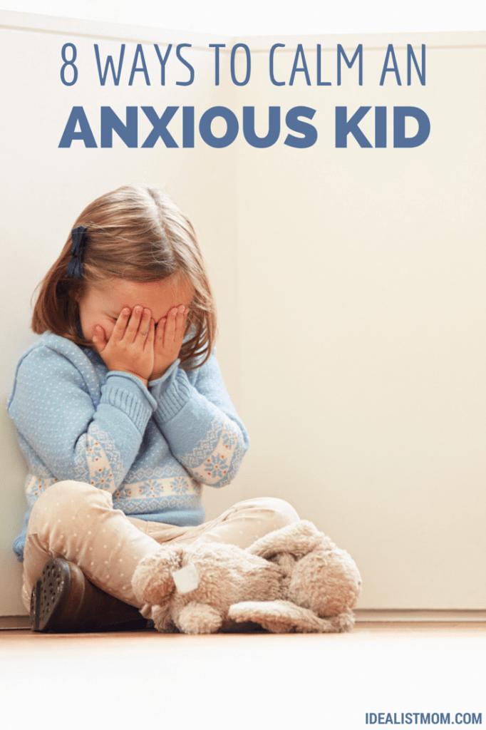8 Surefire Ways to Calm an Anxious Child