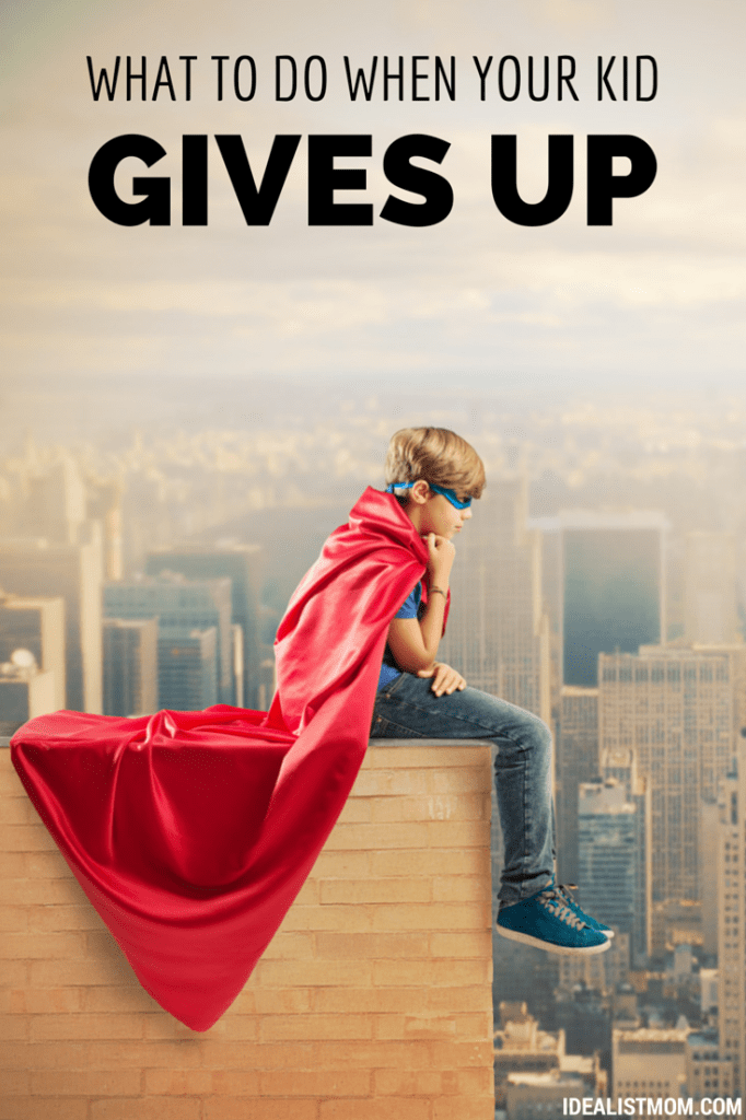 What to Do When Your Kid Gives Up