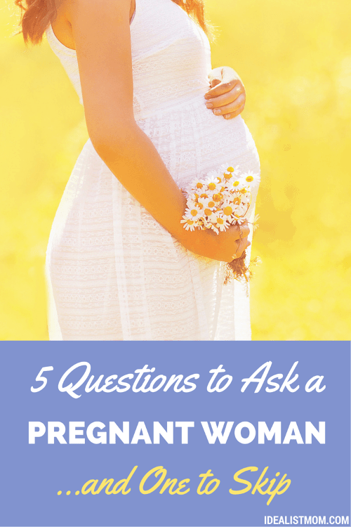 5 Perfectly Lovely Questions to Ask a Pregnant Woman - And One to Skip
