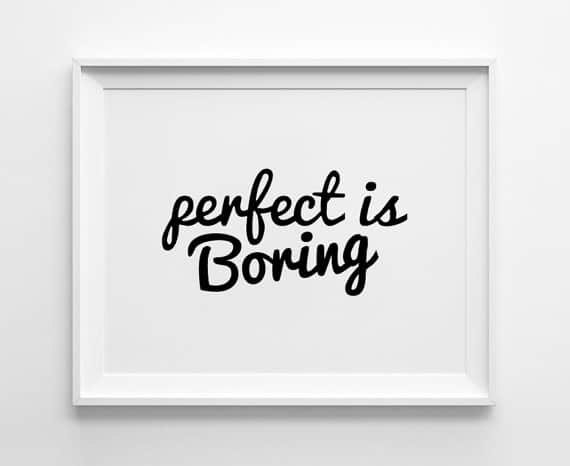 Perfectionist Quotes: Perfect Is Boring
