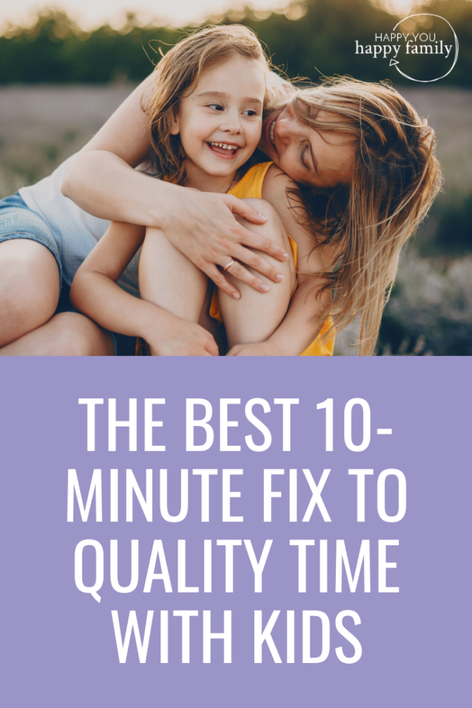 The Best 10-Minute Fix to Spending Quality Time With Kids